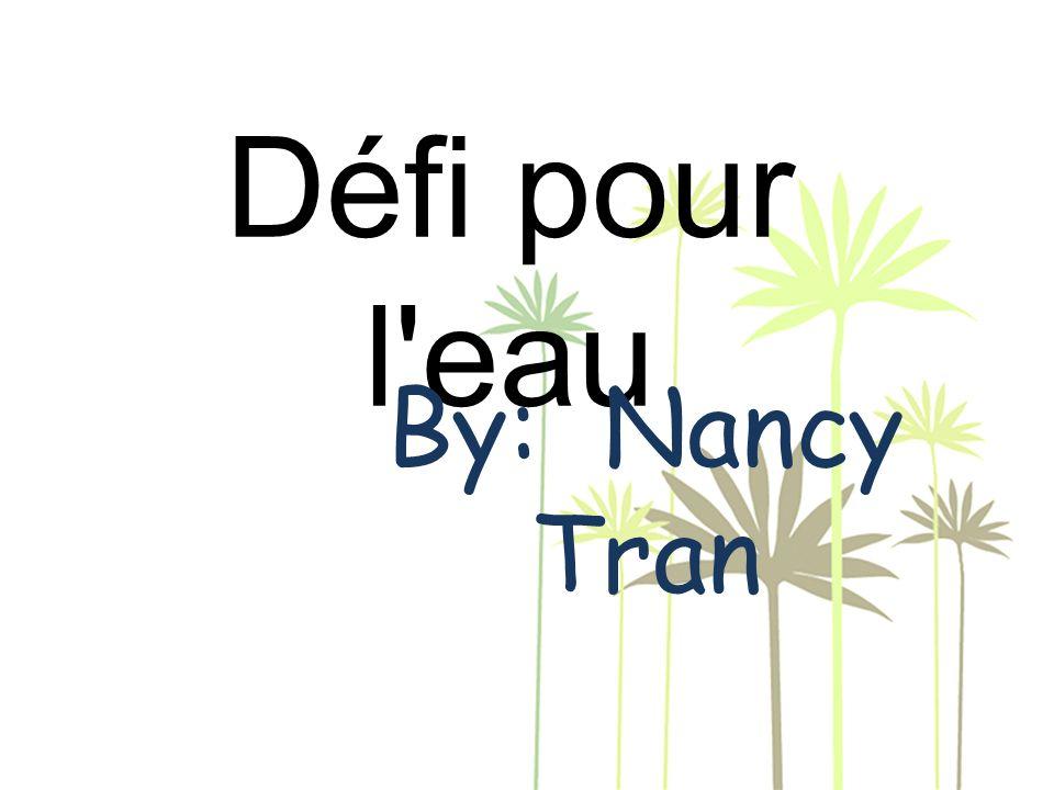 Défi pour l eau By: Nancy Tran