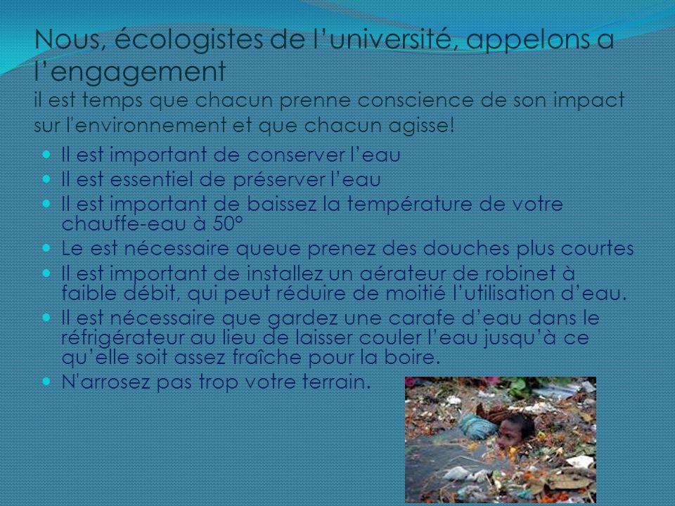 Nous, écologistes de luniversité, appelons a lengagement il est temps que chacun prenne conscience de son impact sur l environnement et que chacun agisse.