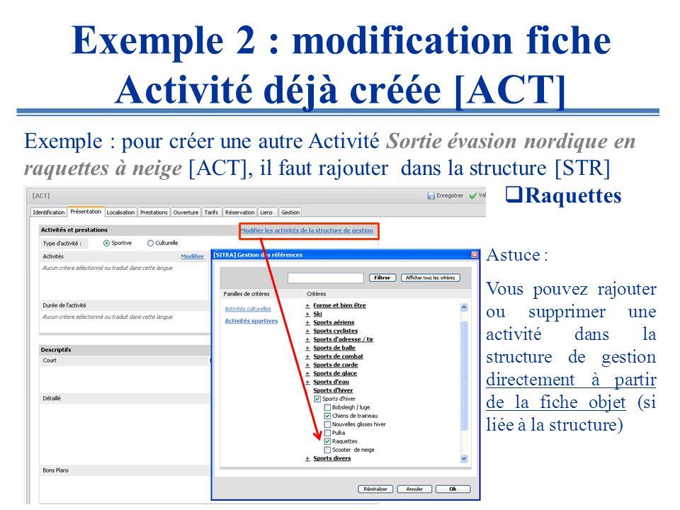 Exemple 2 : modification fiche Activité déjà créée [ACT] Astuce : Vous pouvez rajouter ou supprimer une activité dans la structure de gestion directem