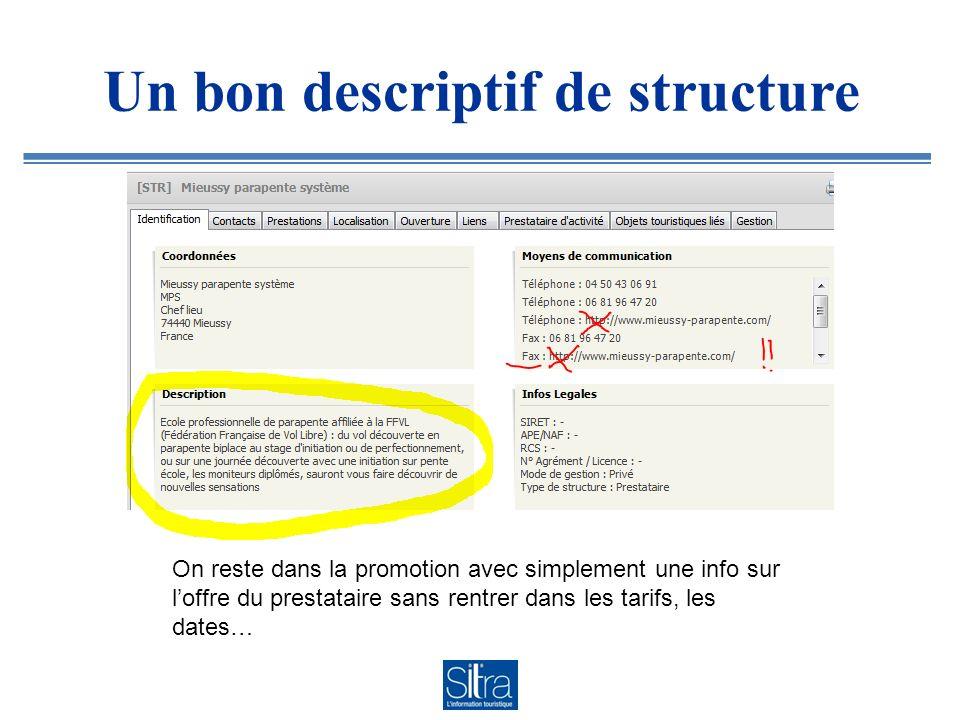 Un bon descriptif de structure On reste dans la promotion avec simplement une info sur loffre du prestataire sans rentrer dans les tarifs, les dates…