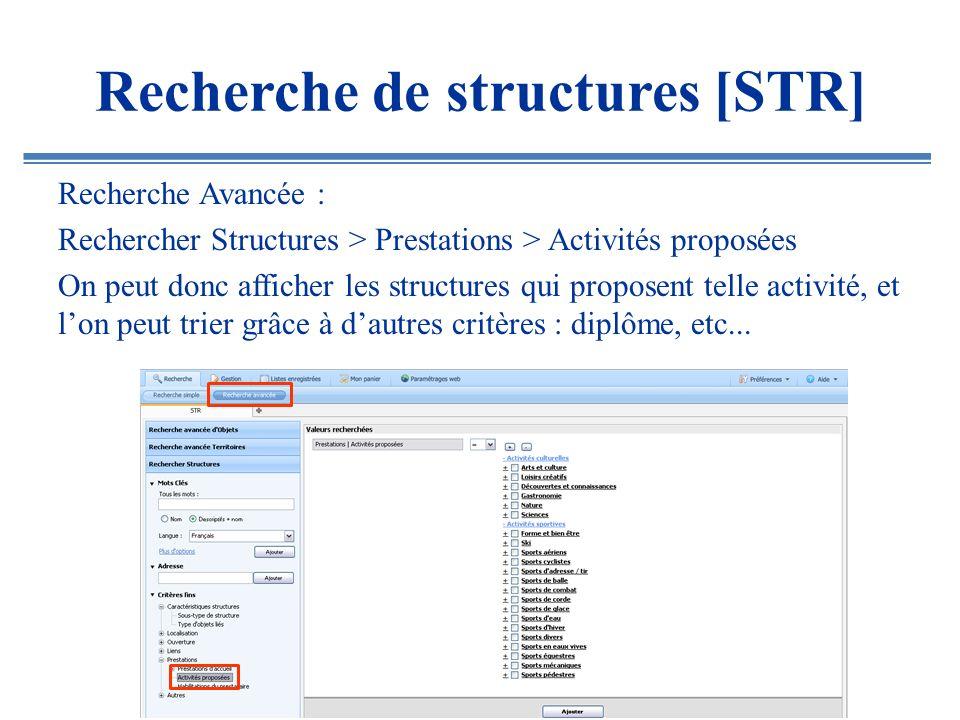 Recherche de structures [STR] Recherche Avancée : Rechercher Structures > Prestations > Activités proposées On peut donc afficher les structures qui p