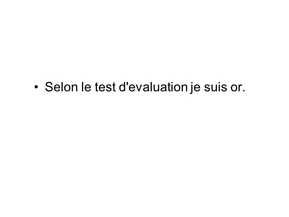 Selon le test d evaluation je suis or.