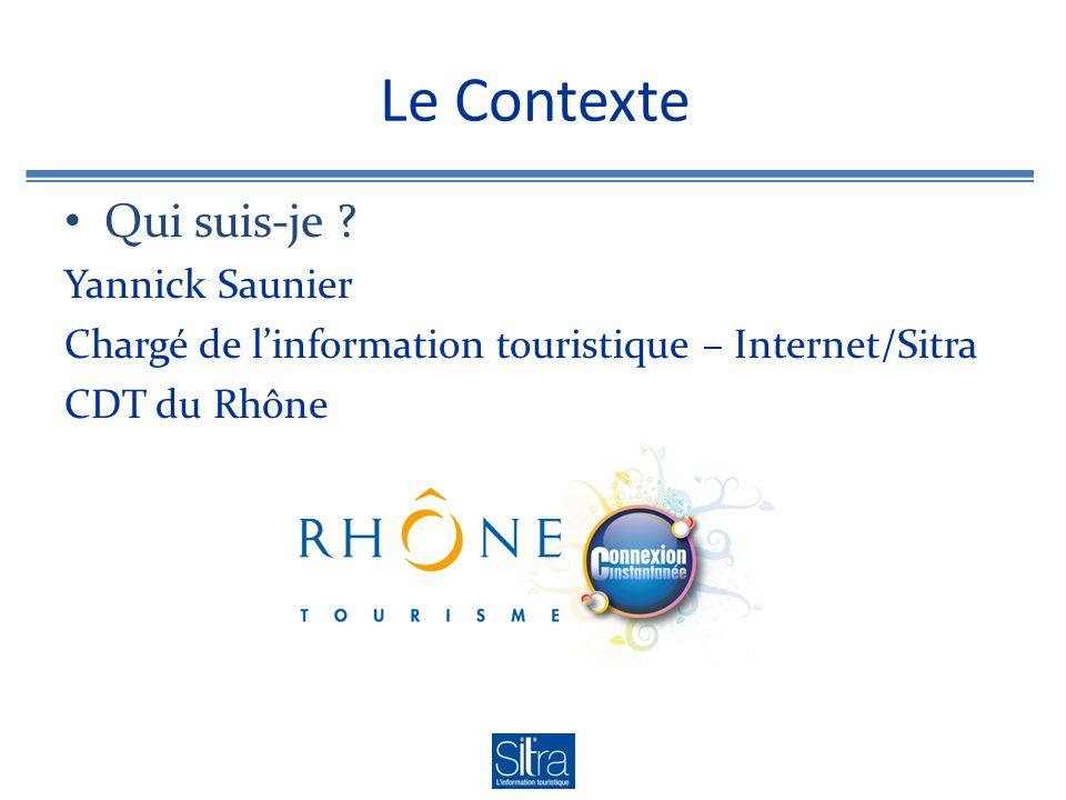 Le Contexte Qui suis-je ? Yannick Saunier Chargé de linformation touristique – Internet/Sitra CDT du Rhône