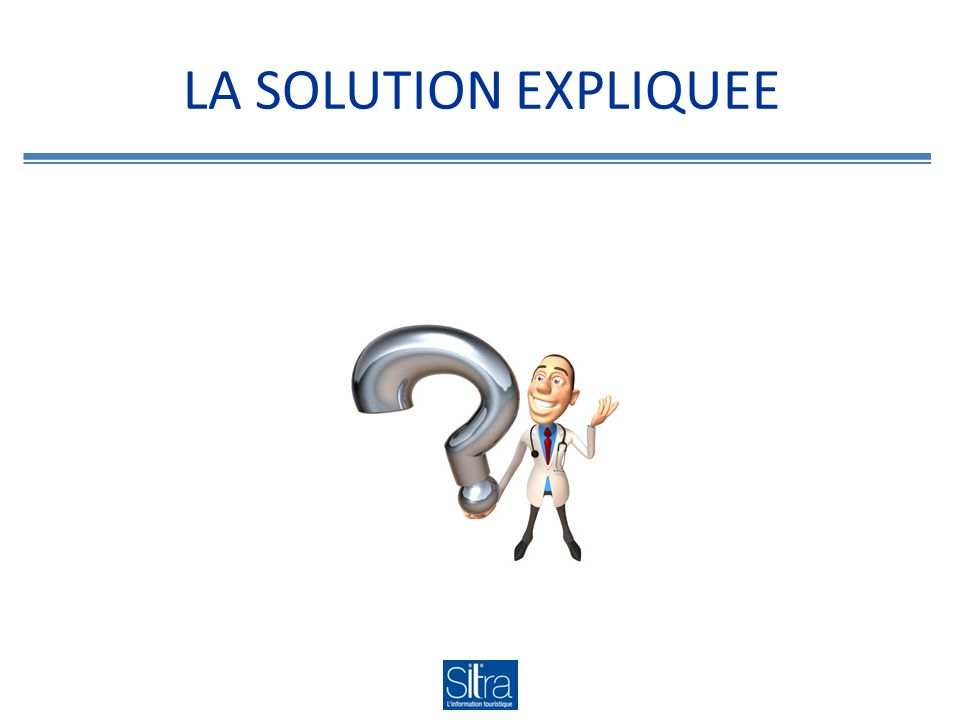 LA SOLUTION EXPLIQUEE