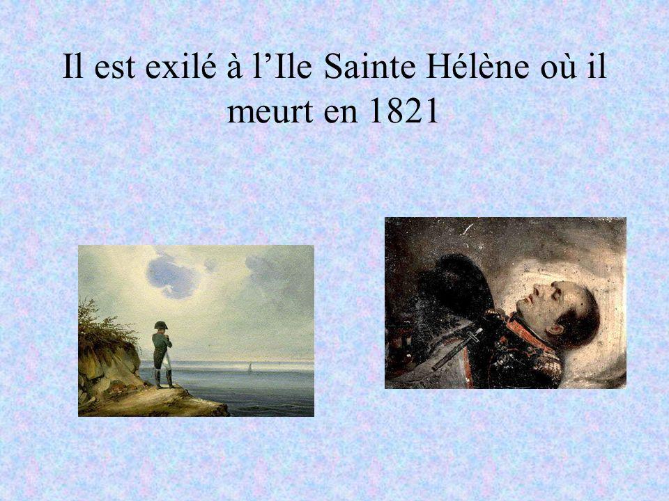 En 1815 il revient en France, retrouve son armée et reprend le pouvoir pendant 100 jours Mais à Waterloo il est battu par les Prusses et les Britanniques sous Wellington