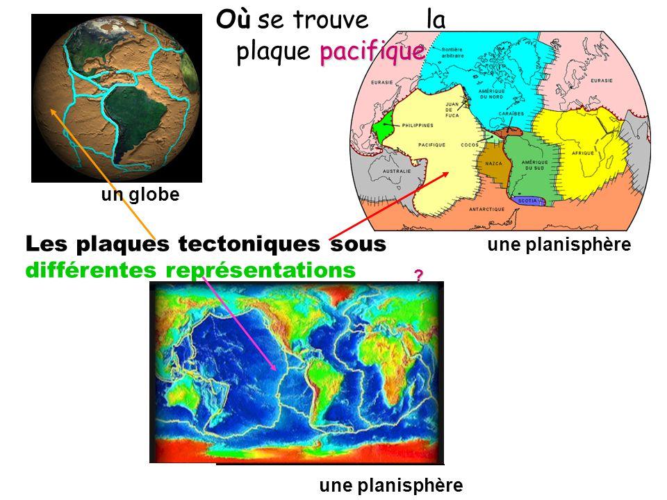 Les plaques tectoniques sous différentes représentations pacifique Où se trouve la plaque pacifique un globe une planisphère ?
