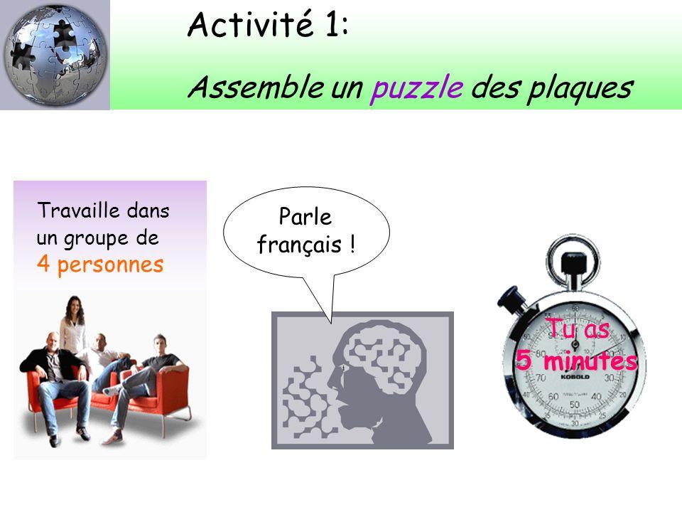 Activité 1: Assemble un puzzle des plaques Travaille dans un groupe de 4 personnes Parle français .