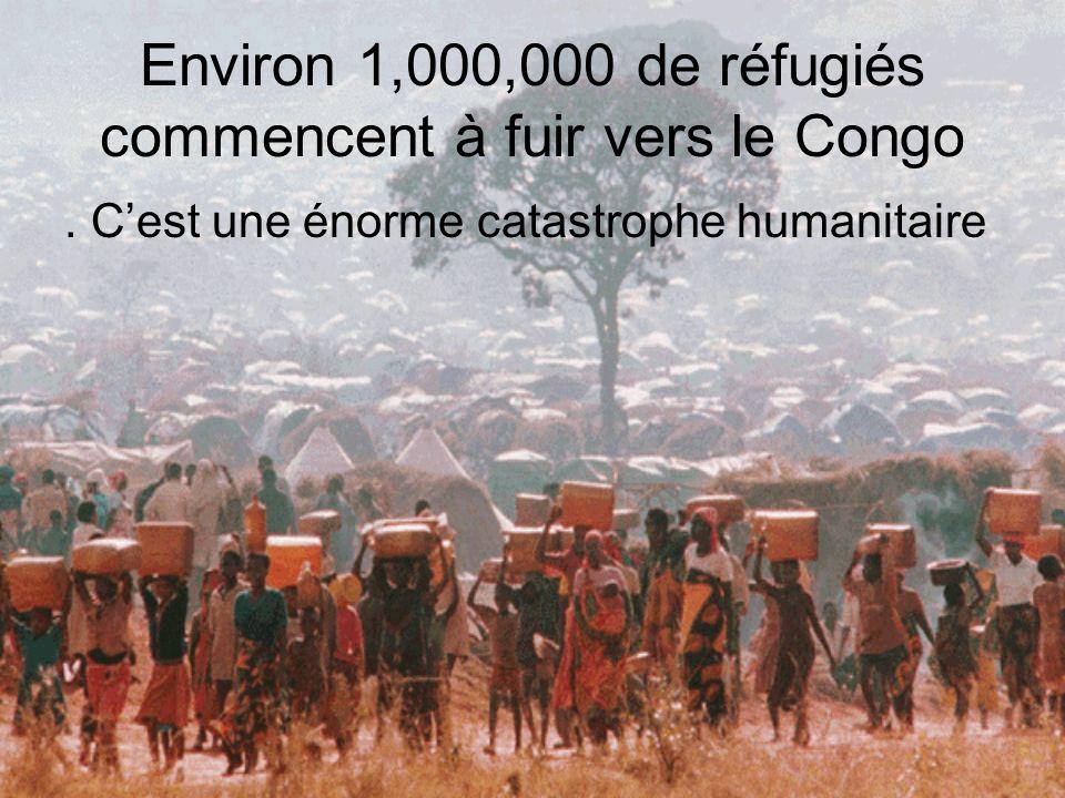 Environ 1,000,000 de réfugiés commencent à fuir vers le Congo. Cest une énorme catastrophe humanitaire
