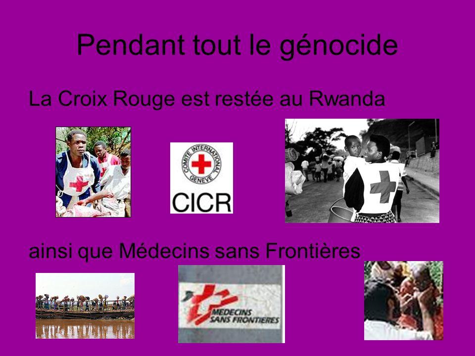 Pendant tout le génocide La Croix Rouge est restée au Rwanda ainsi que Médecins sans Frontières