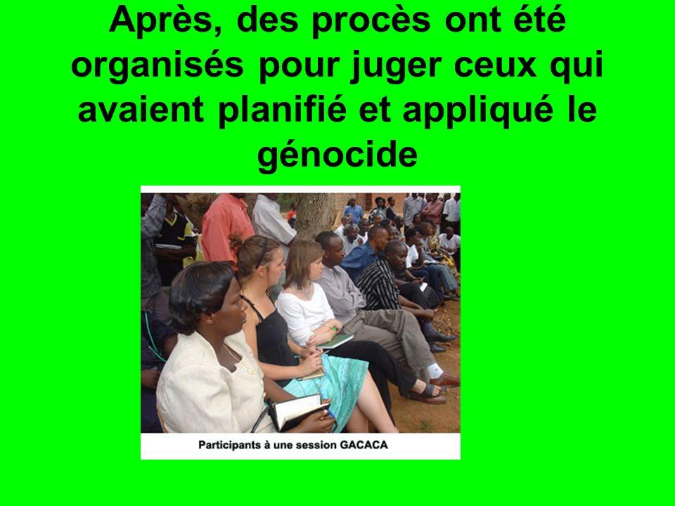Après, des procès ont été organisés pour juger ceux qui avaient planifié et appliqué le génocide
