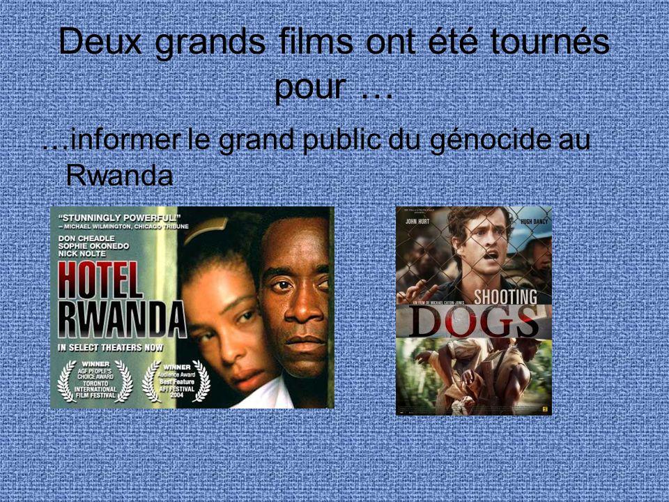 Deux grands films ont été tournés pour … …informer le grand public du génocide au Rwanda