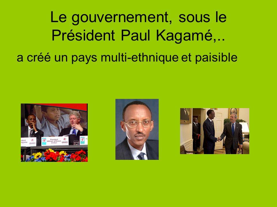 Le gouvernement, sous le Président Paul Kagamé,.. a créé un pays multi-ethnique et paisible