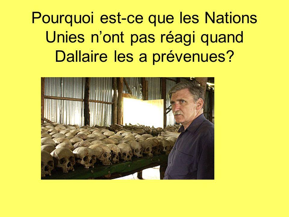 Pourquoi est-ce que les Nations Unies nont pas réagi quand Dallaire les a prévenues?
