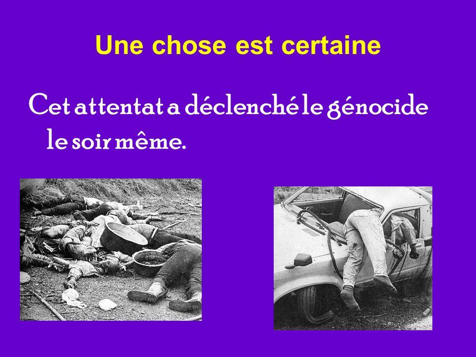 Une chose est certaine Cet attentat a déclenché le génocide le soir même.