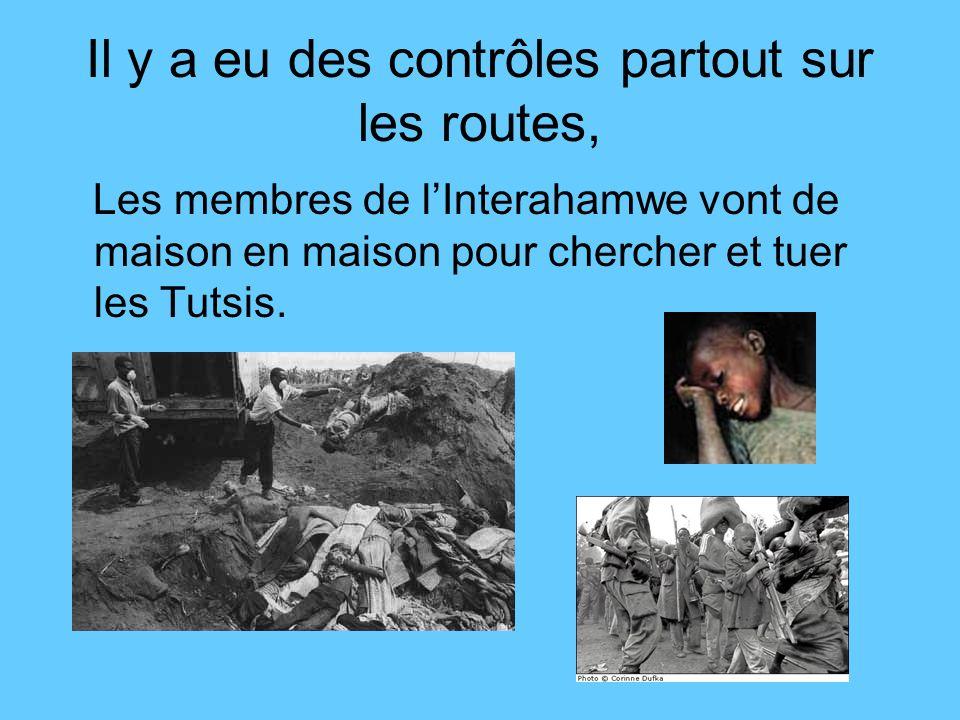 Il y a eu des contrôles partout sur les routes, Les membres de lInterahamwe vont de maison en maison pour chercher et tuer les Tutsis.