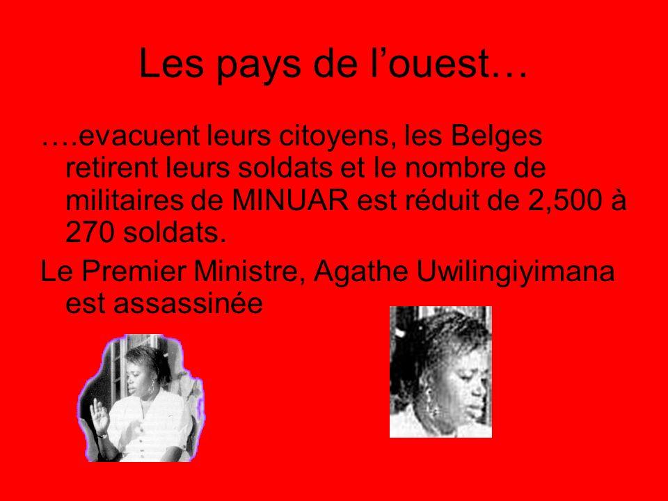 Les pays de louest… ….evacuent leurs citoyens, les Belges retirent leurs soldats et le nombre de militaires de MINUAR est réduit de 2,500 à 270 soldat