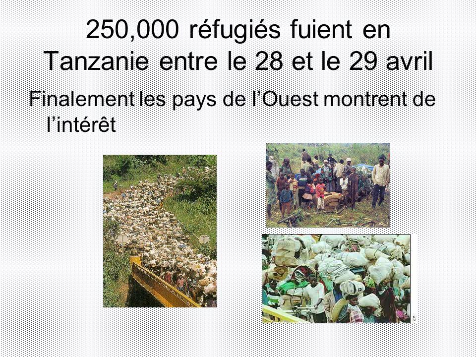 250,000 réfugiés fuient en Tanzanie entre le 28 et le 29 avril Finalement les pays de lOuest montrent de lintérêt