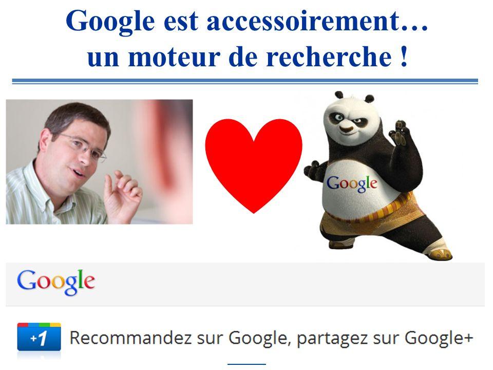 Google est accessoirement… un moteur de recherche !