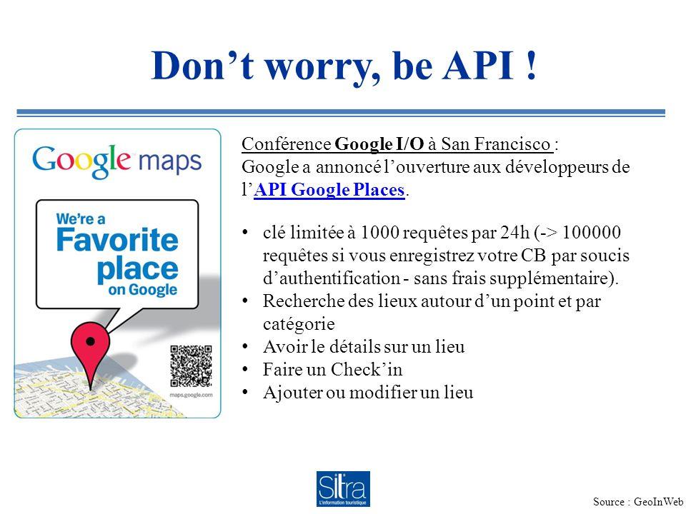 Dont worry, be API ! Conférence Google I/O à San Francisco : Google a annoncé louverture aux développeurs de lAPI Google Places. API Google Places clé