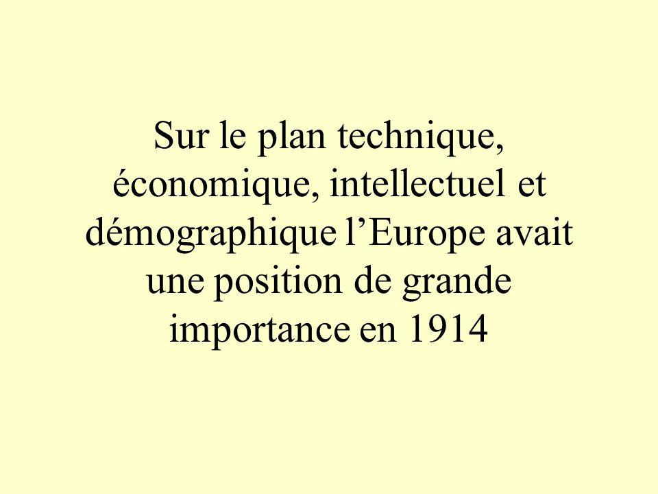 Sur le plan technique, économique, intellectuel et démographique lEurope avait une position de grande importance en 1914