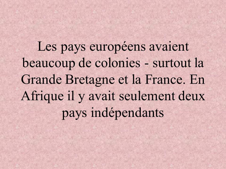 Les pays européens avaient beaucoup de colonies - surtout la Grande Bretagne et la France.