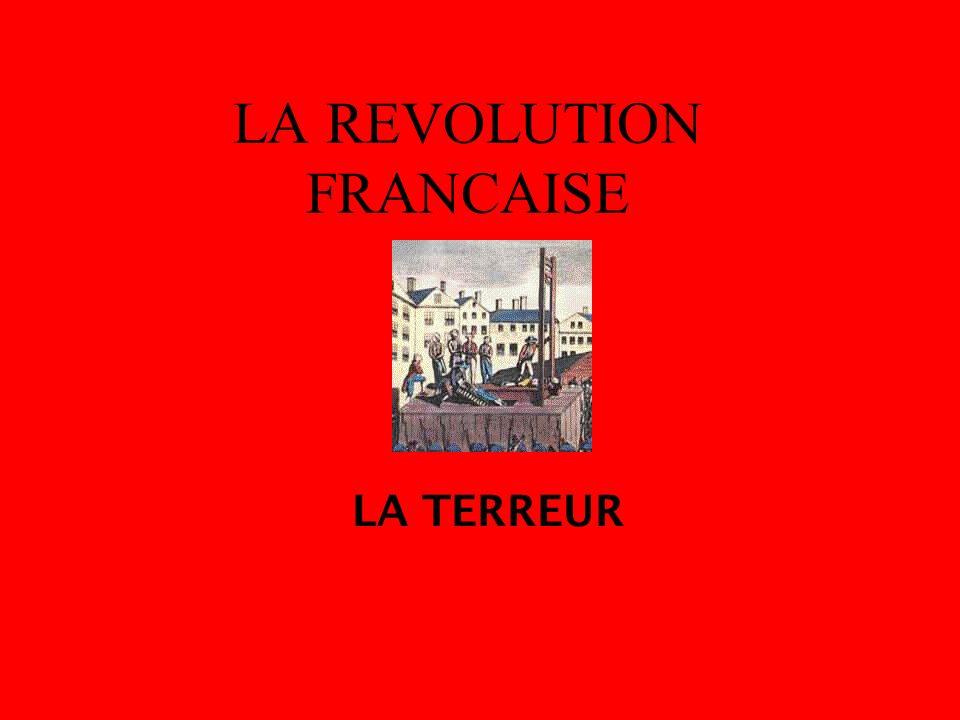 LA REVOLUTION FRANCAISE LA TERREUR