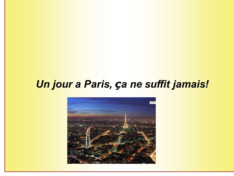Un jour a Paris, ç a ne suffit jamais!