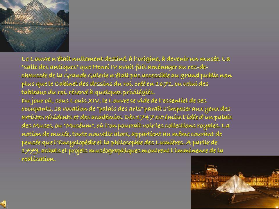 Le Louvre n'était nullement destiné, à l'origine, à devenir un musée. La