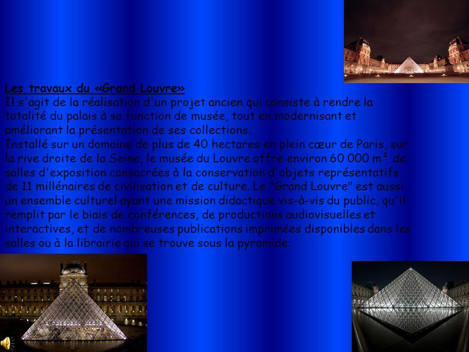 Les travaux du «Grand Louvre» Il s'agit de la réalisation d'un projet ancien qui consiste à rendre la totalité du palais à sa fonction de musée, tout