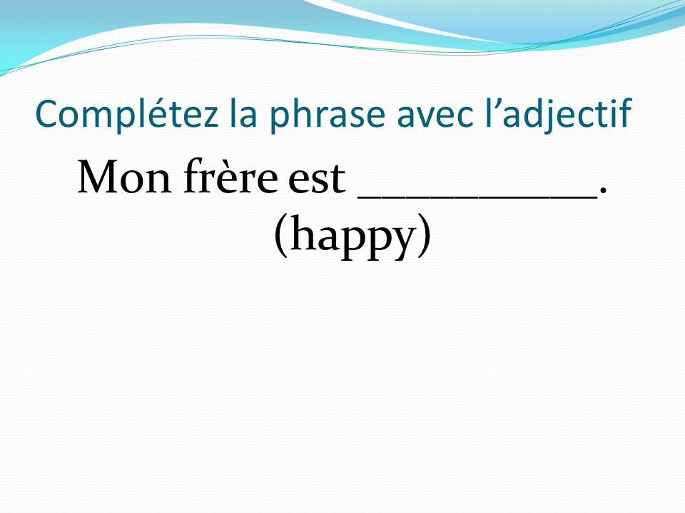 Complétez la phrase avec ladjectif Mon frère est __________. (happy)