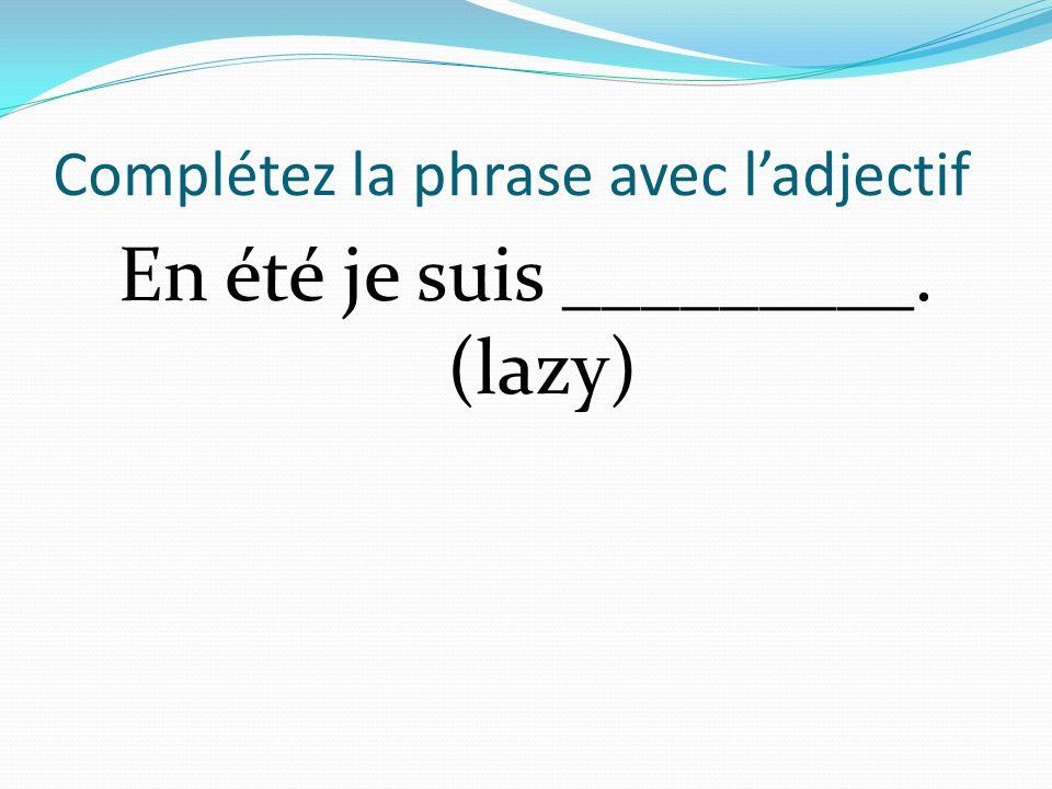 Complétez la phrase avec ladjectif En été je suis _________. (lazy)