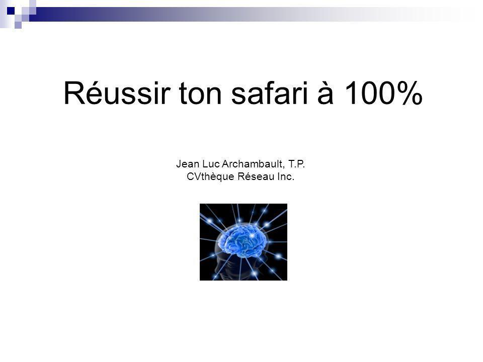 Réussir ton safari à 100% Jean Luc Archambault, T.P. CVthèque Réseau Inc.
