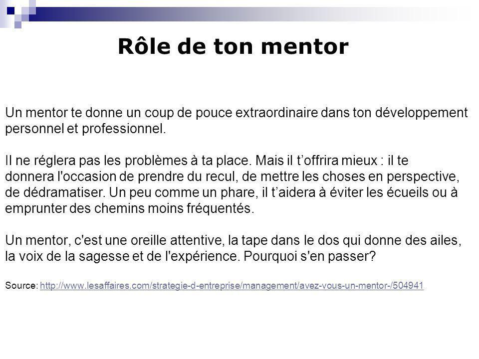 Un mentor te donne un coup de pouce extraordinaire dans ton développement personnel et professionnel. Il ne réglera pas les problèmes à ta place. Mais