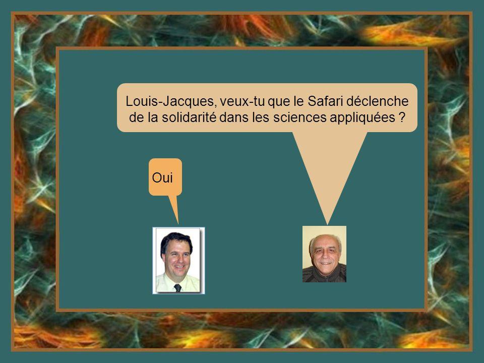 Louis-Jacques, veux-tu que le Safari déclenche de la solidarité dans les sciences appliquées ? Oui