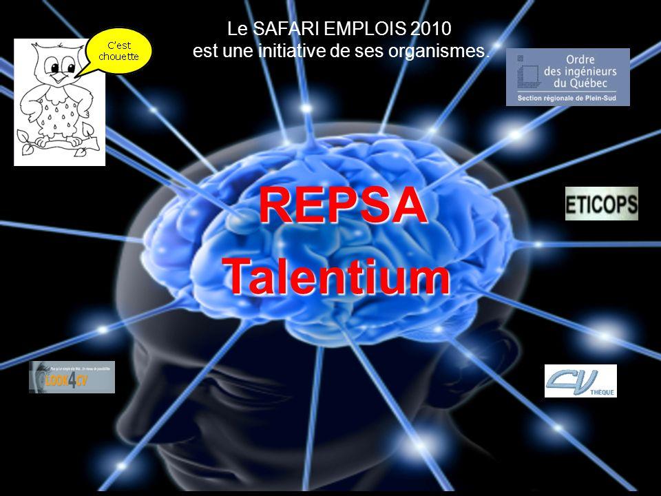 Talentium Talentium Le SAFARI EMPLOIS 2010 est une initiative de ses organismes. REPSA REPSA