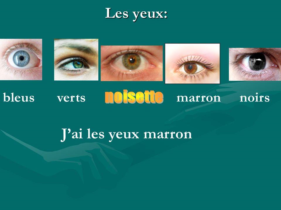 Les yeux: vertsmarronbleus Jai les yeux marron noirs