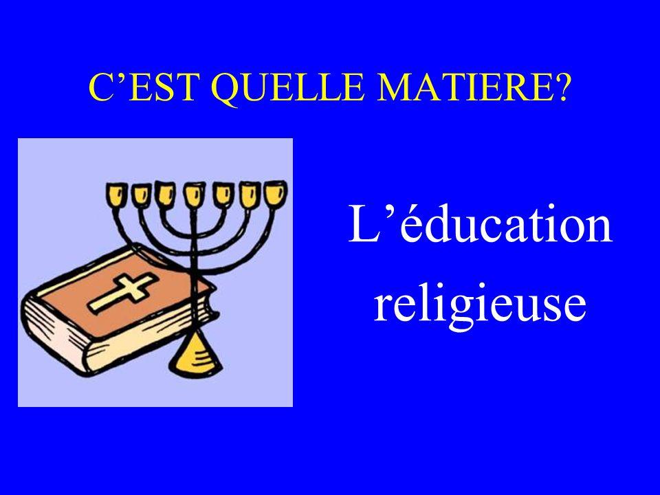 CEST QUELLE MATIERE? Léducation religieuse