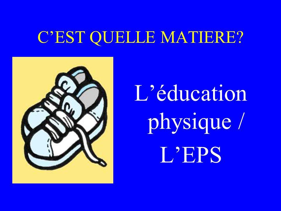 CEST QUELLE MATIERE? Léducation physique / LEPS