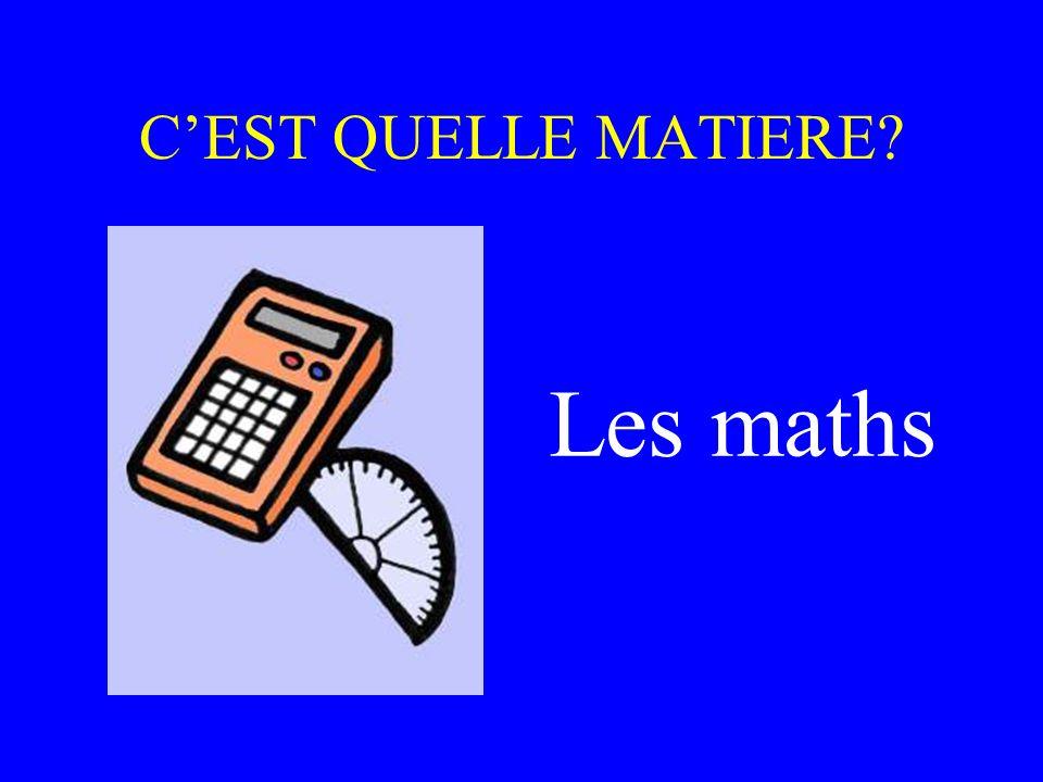 CEST QUELLE MATIERE? Les maths