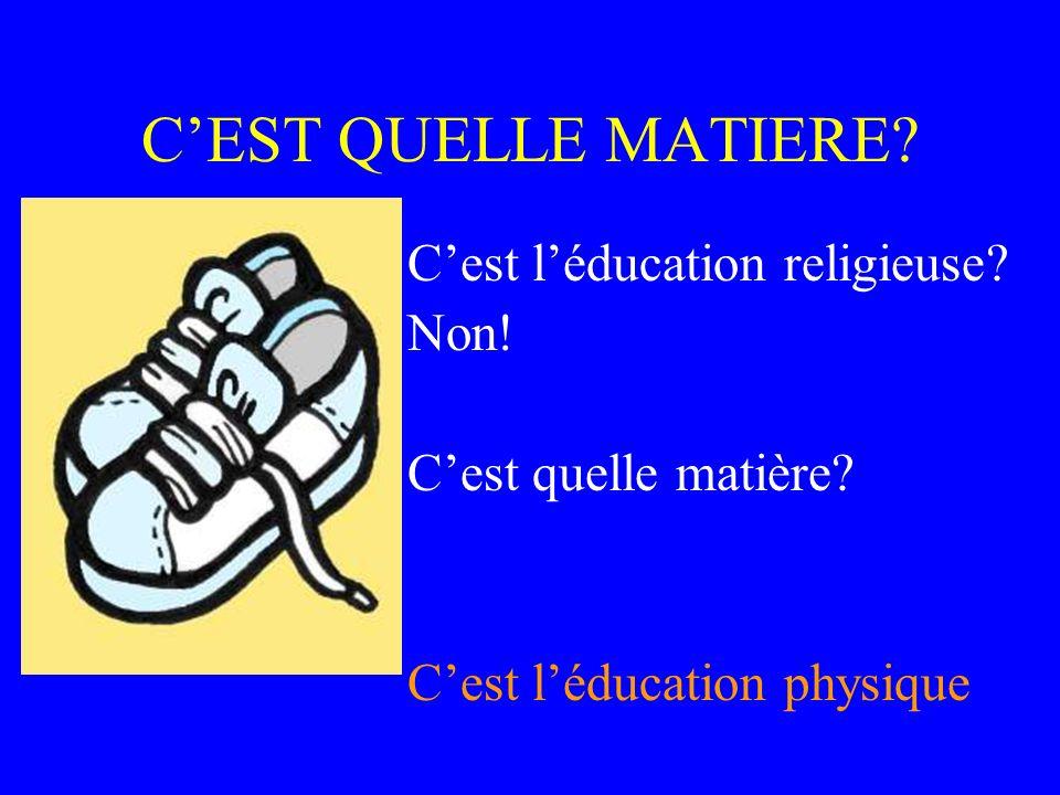 Cest léducation religieuse? Non! Cest quelle matière? Cest léducation physique