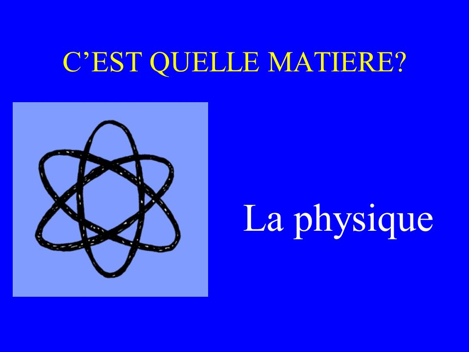 CEST QUELLE MATIERE? La physique