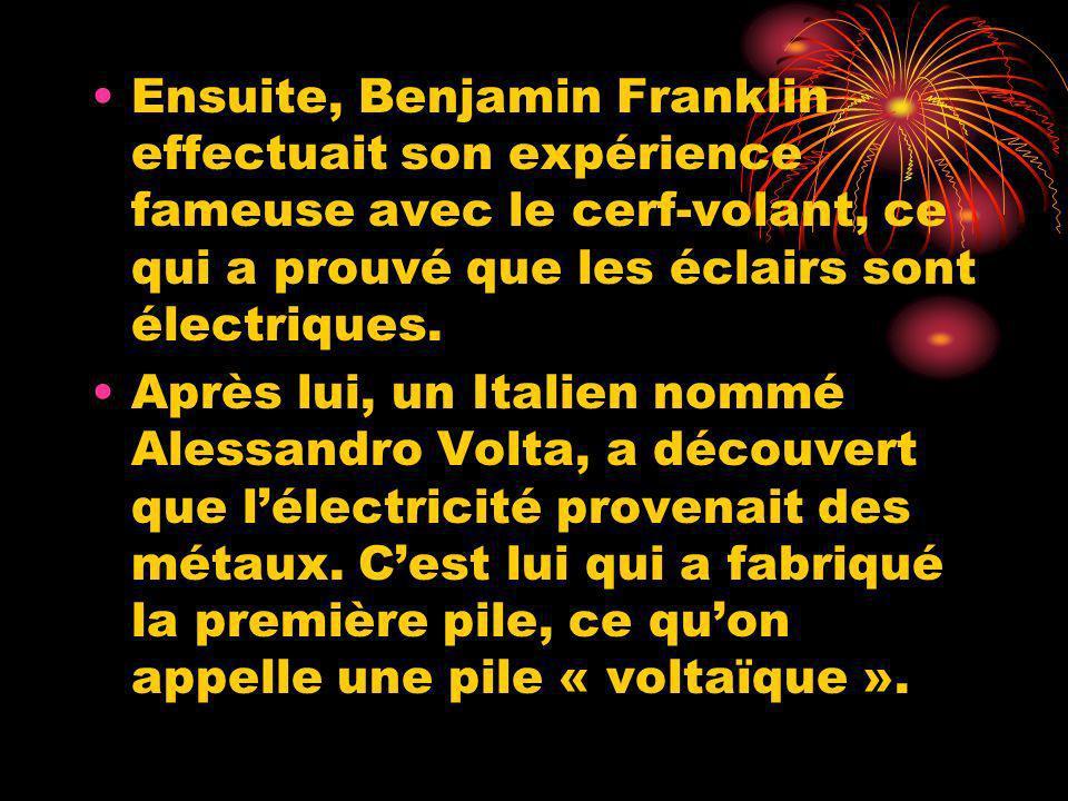 Ensuite, Benjamin Franklin effectuait son expérience fameuse avec le cerf-volant, ce qui a prouvé que les éclairs sont électriques. Après lui, un Ital