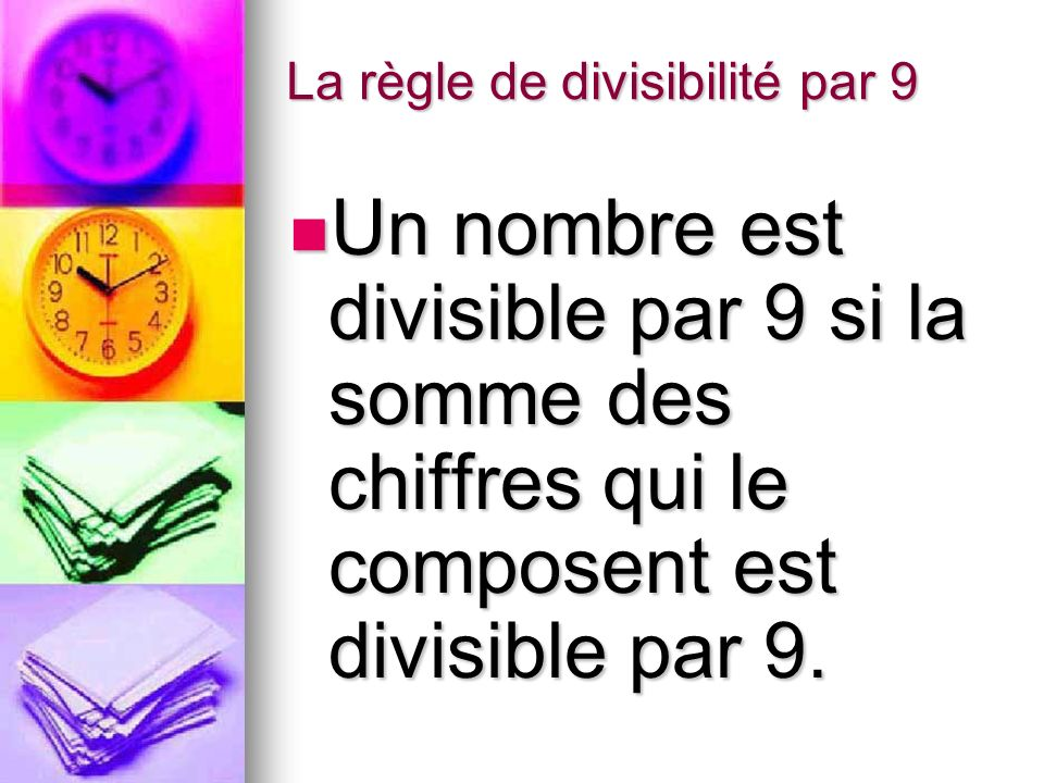 La règle de divisibilité par 9 Un nombre est divisible par 9 si la somme des chiffres qui le composent est divisible par 9. Un nombre est divisible pa