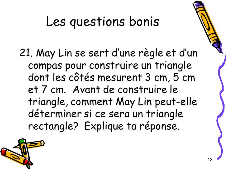 12 Les questions bonis 21. May Lin se sert dune règle et dun compas pour construire un triangle dont les côtés mesurent 3 cm, 5 cm et 7 cm. Avant de c