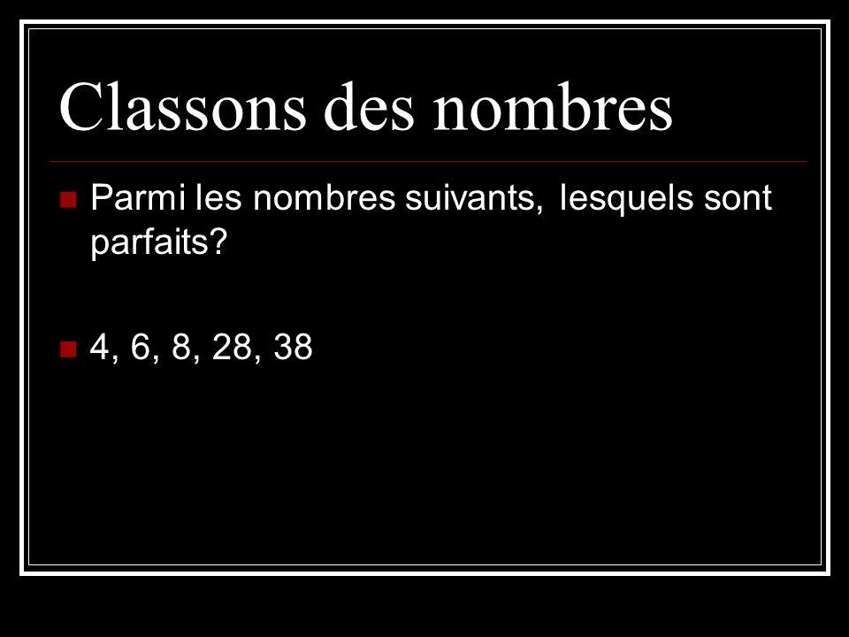 Classons des nombres Parmi les nombres suivants, lesquels sont parfaits? 4, 6, 8, 28, 38