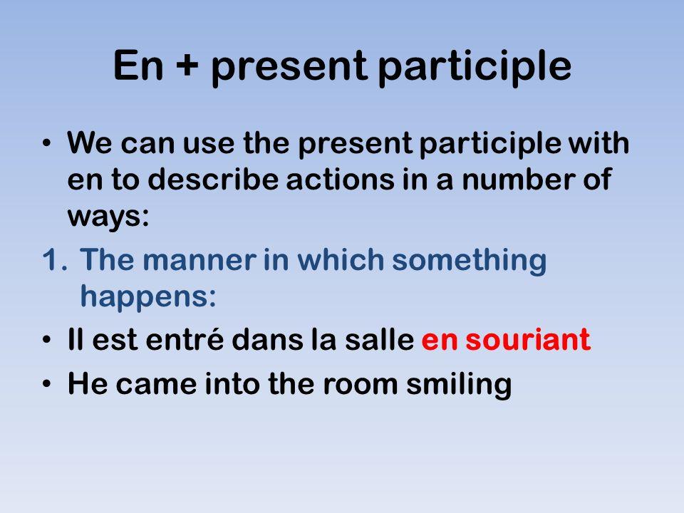En + present participle 2.