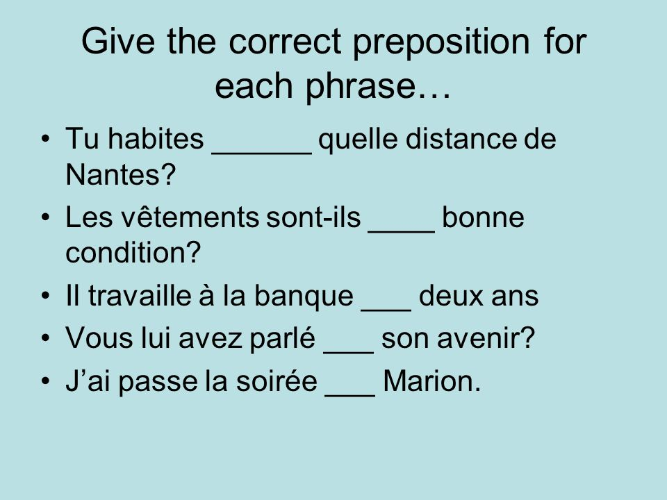 Give the correct preposition for each phrase… Tu habites ______ quelle distance de Nantes.