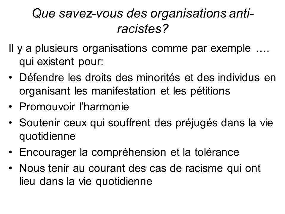 Que savez-vous des organisations anti- racistes.