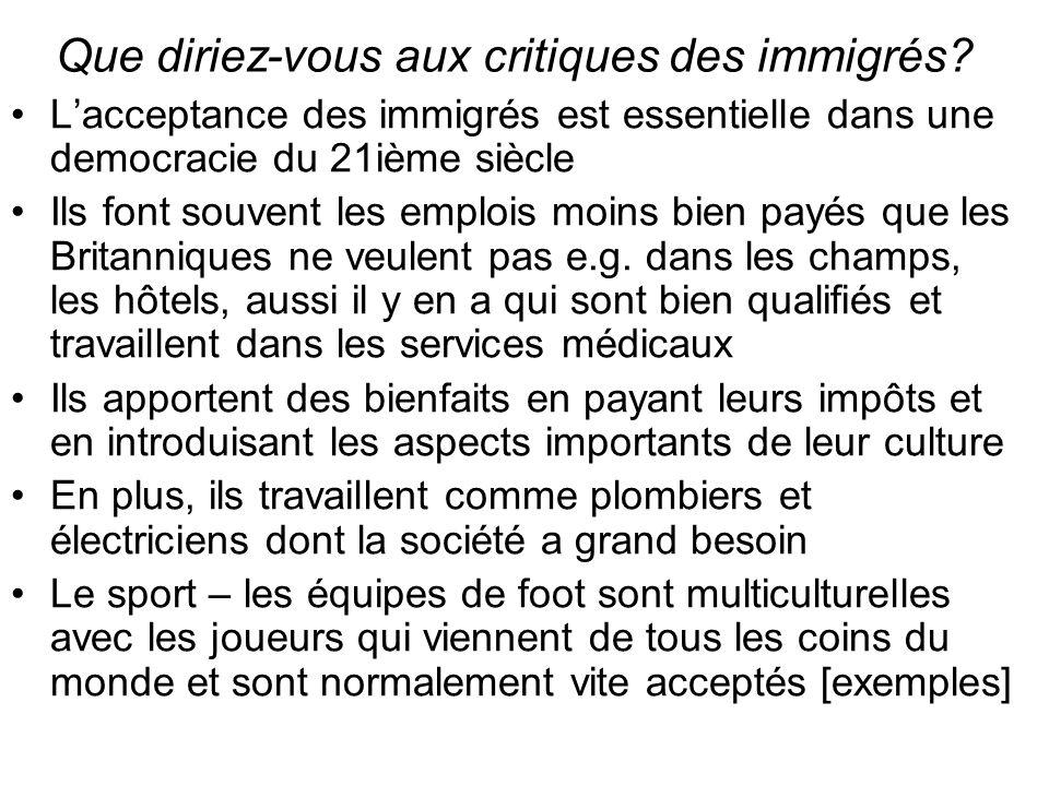 Que diriez-vous aux critiques des immigrés.