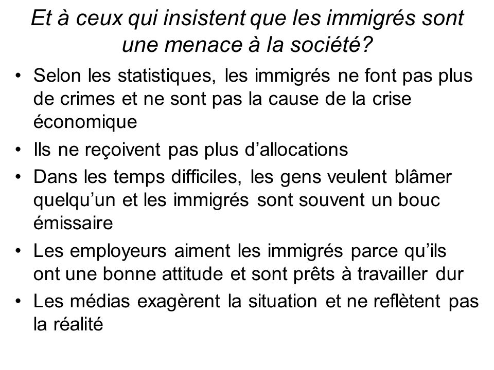 Et à ceux qui insistent que les immigrés sont une menace à la société.